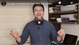Vídeo: Inovação em momentos de crise: Muito mais que sobrevivência é preciso CRESCER!
